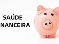 7 passos para ter uma boa saúde financeira | Cuide do bolso!